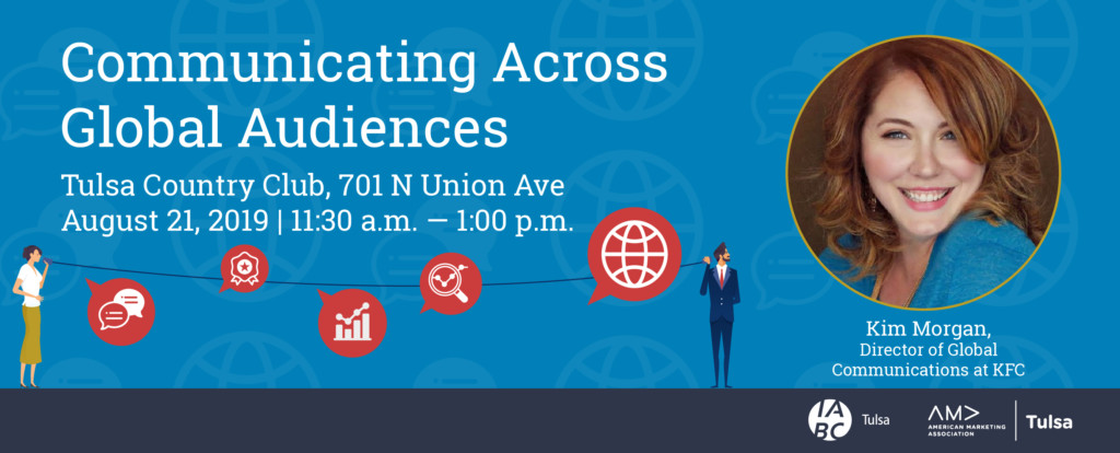Communicating Across Global Audiences Tulsa country club, 701 N Union Ave August 21,2019 | 11:30 a.m. - 1 p.m.